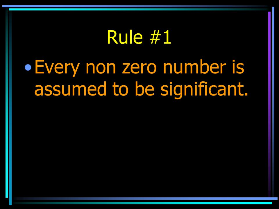 Rule #1 Every non zero number is assumed to be significant.