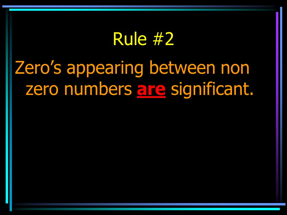 Rule #2 Zero's appearing between non zero numbers are significant.