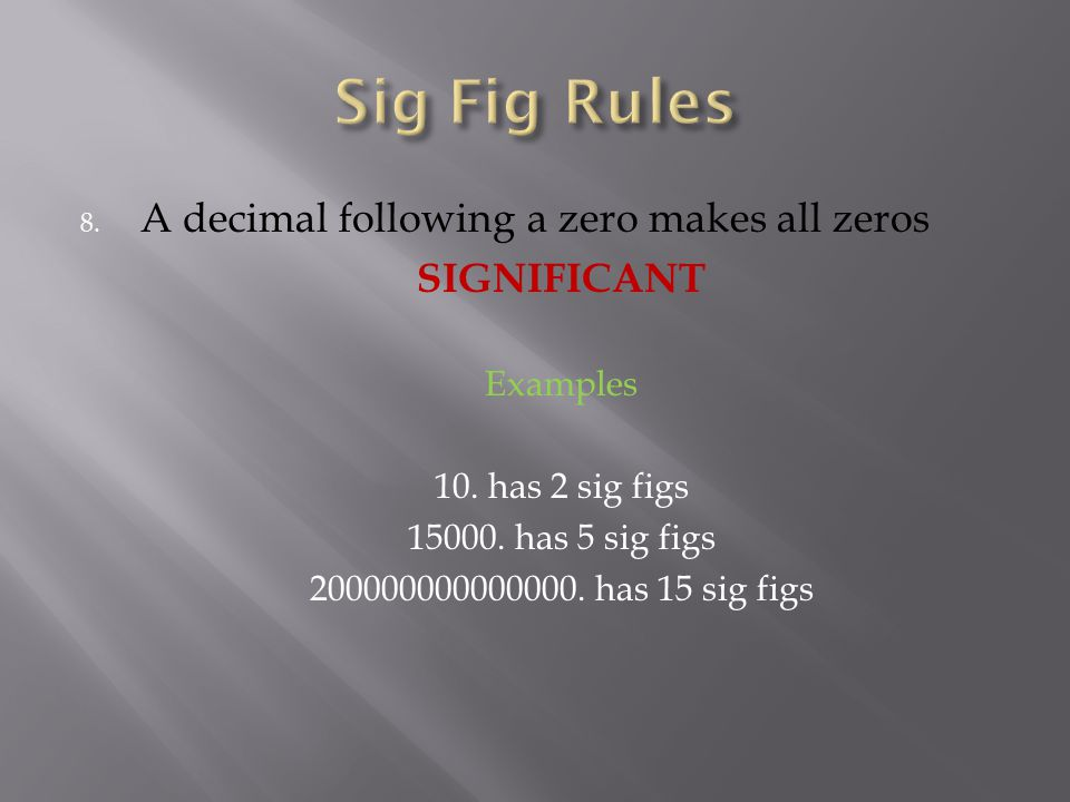 Sig Fig Rules A decimal following a zero makes all zeros SIGNIFICANT