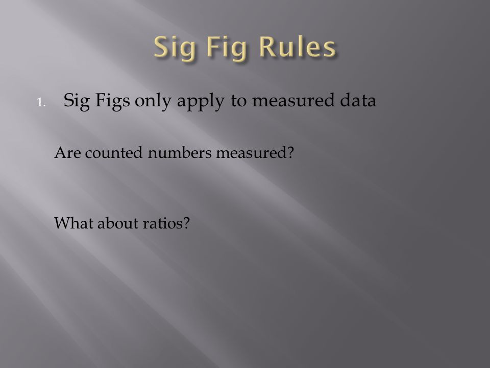 Sig Fig Rules Sig Figs only apply to measured data