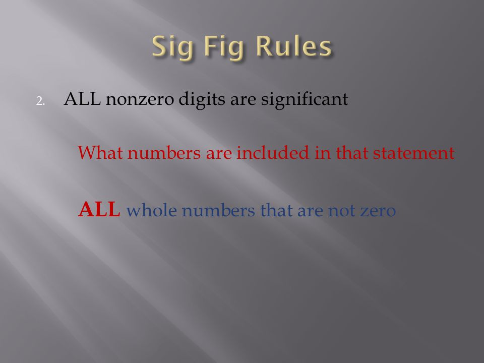 Sig Fig Rules ALL nonzero digits are significant