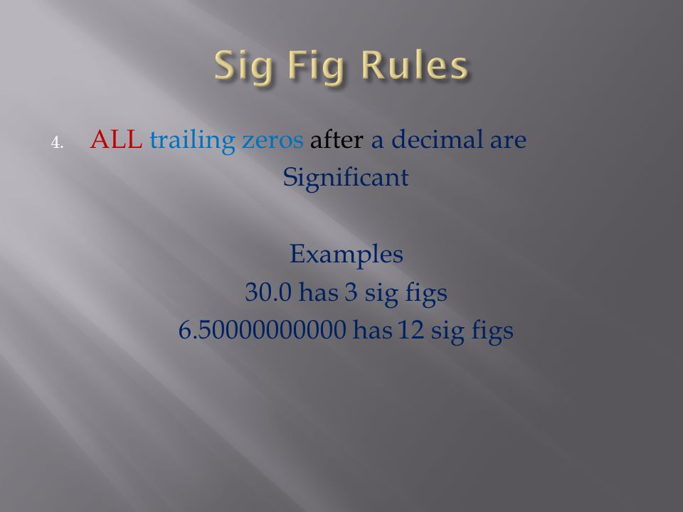 Sig Fig Rules ALL trailing zeros after a decimal are Significant