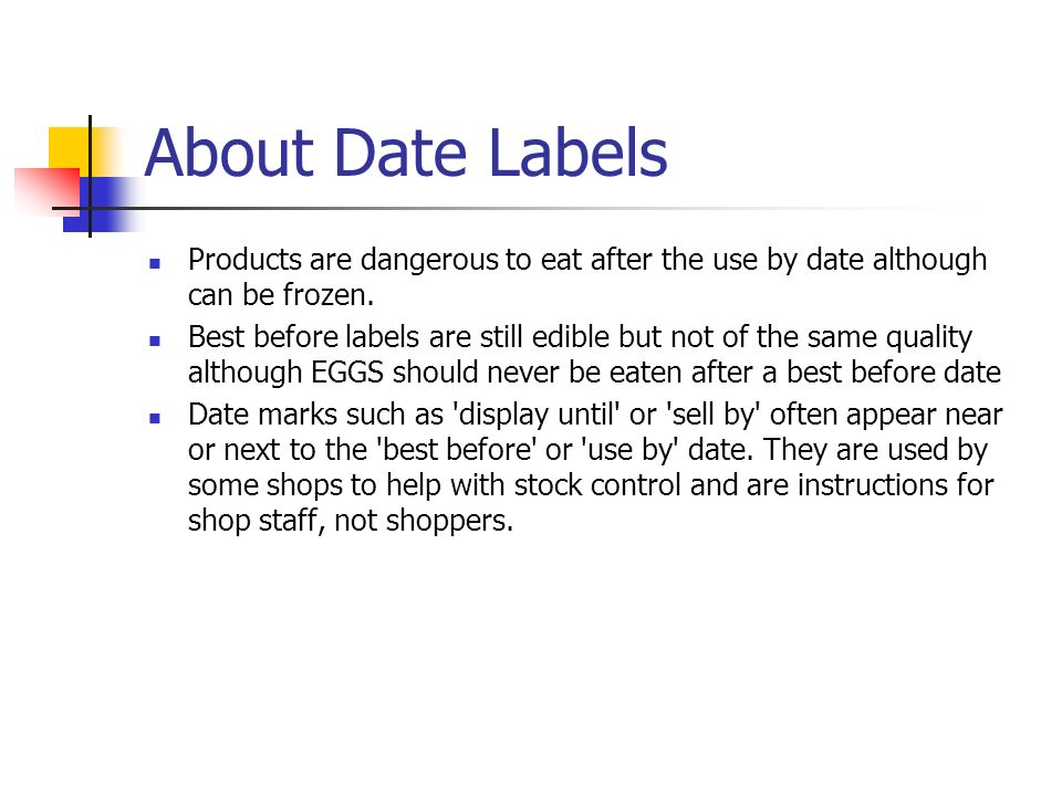 About Date Labels Products are dangerous to eat after the use by date although can be frozen.