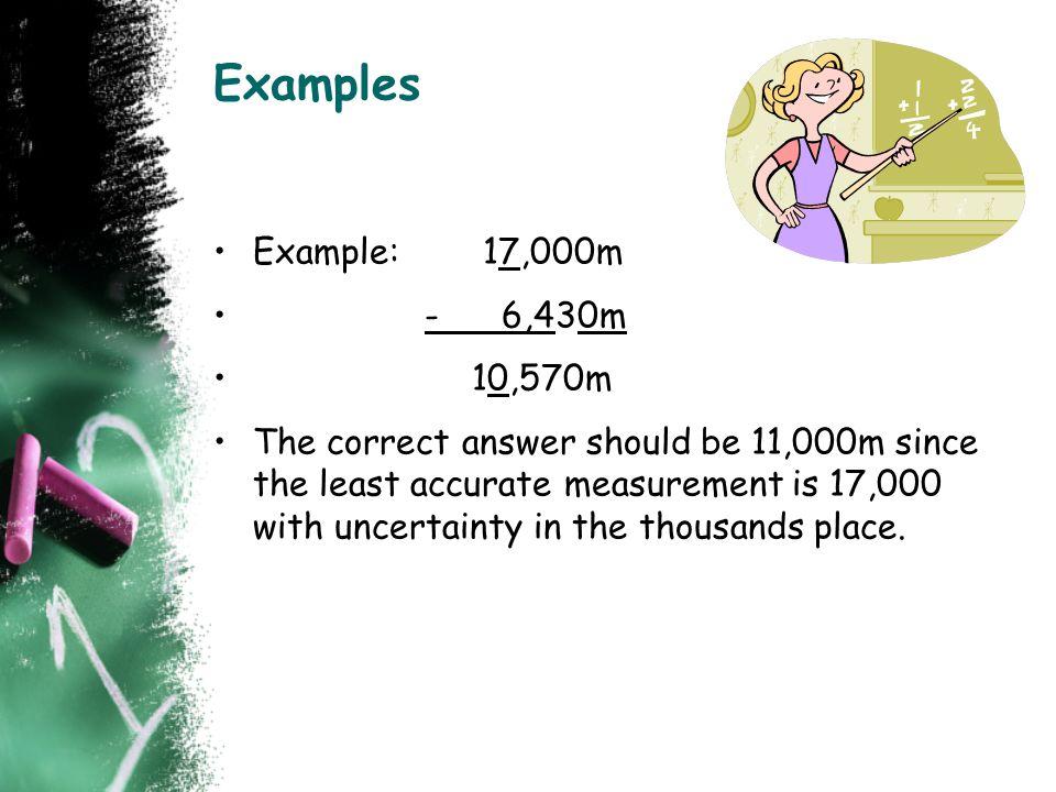 Examples Example: 17,000m - 6,430m 10,570m