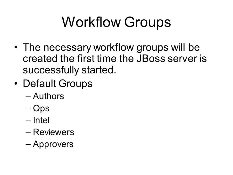 Workflow Groups The necessary workflow groups will be created the first time the JBoss server is successfully started.