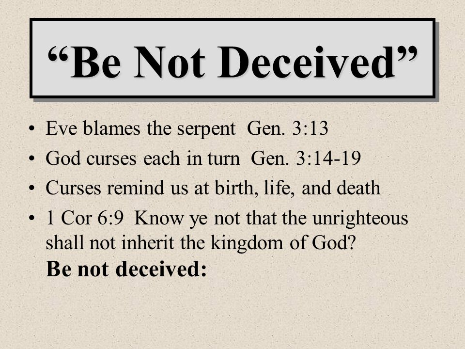 Be Not Deceived Eve blames the serpent Gen. 3:13