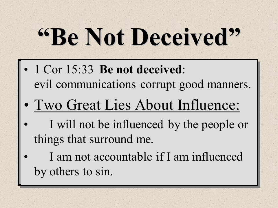 Be Not Deceived Two Great Lies About Influence: