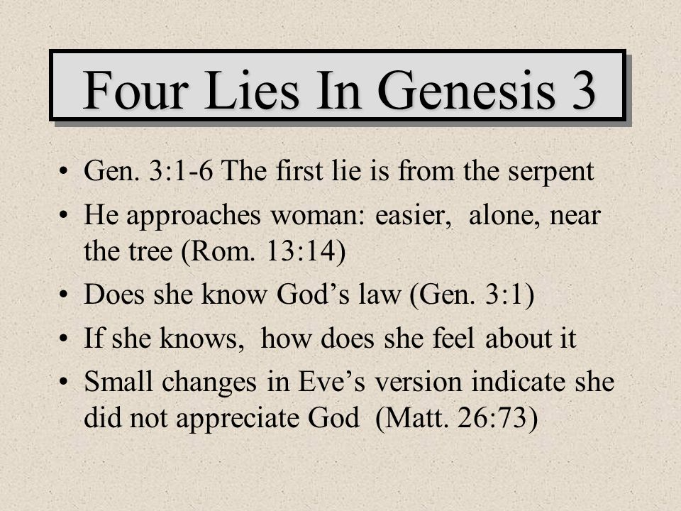 Four Lies In Genesis 3 Gen. 3:1-6 The first lie is from the serpent