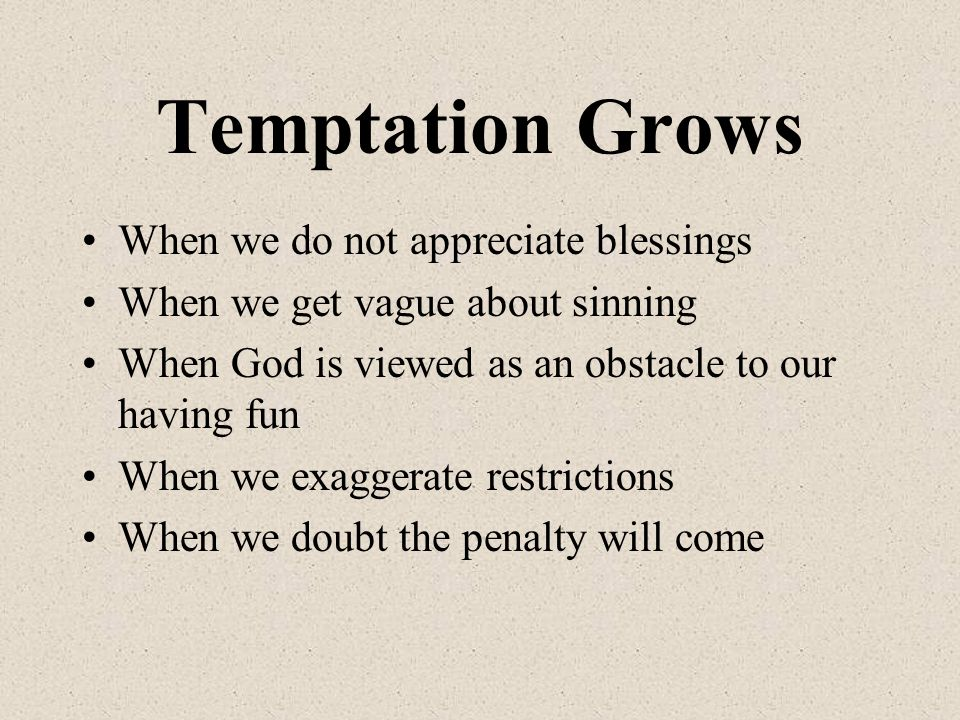Temptation Grows When we do not appreciate blessings