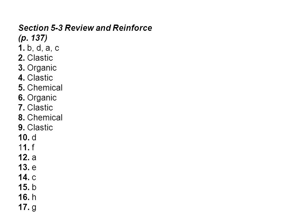 Section 5-3 Review and Reinforce (p. 137) 1. b, d, a, c 2. Clastic 3