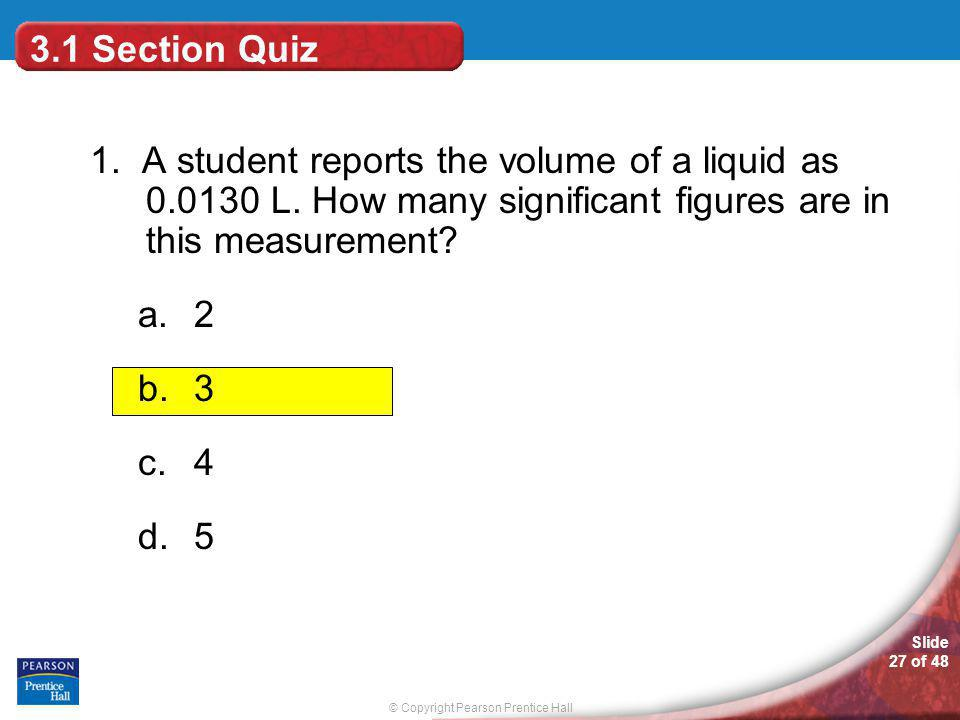 3.1 Section Quiz 1. A student reports the volume of a liquid as 0.0130 L. How many significant figures are in this measurement