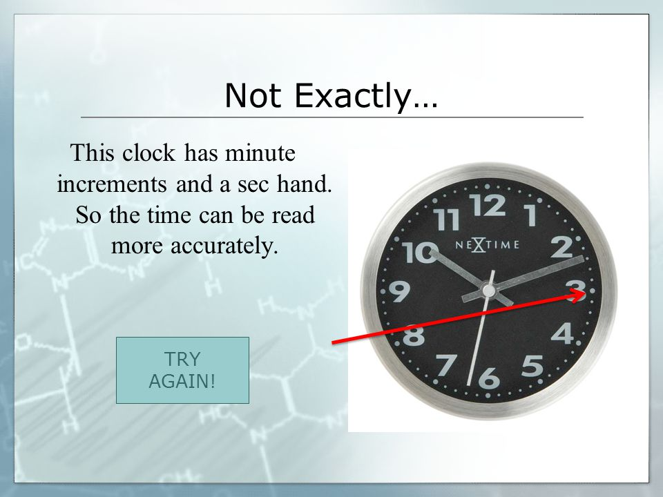 Not Exactly… This clock has minute increments and a sec hand. So the time can be read more accurately.