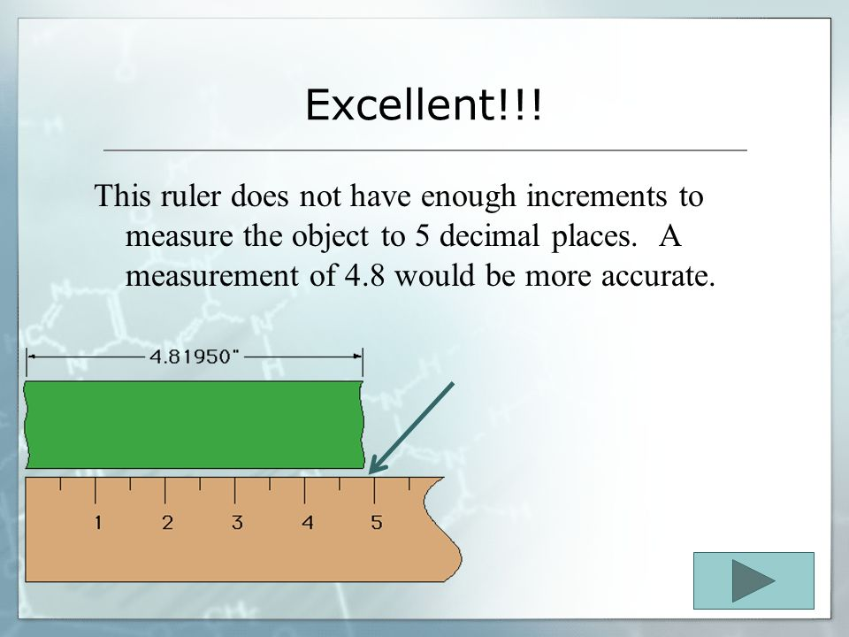 Excellent!!. This ruler does not have enough increments to measure the object to 5 decimal places.