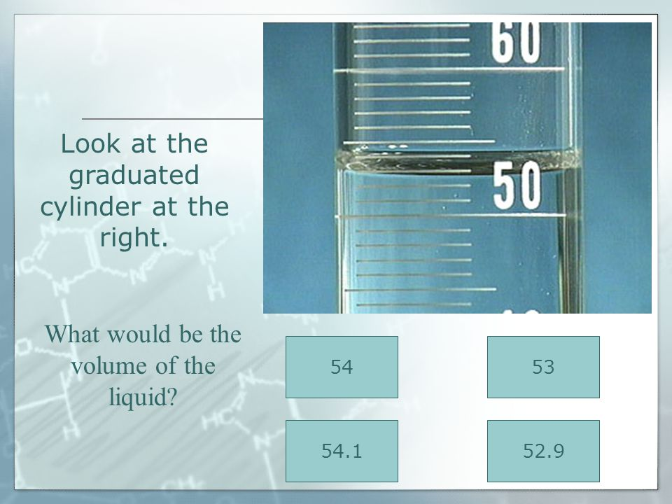 Look at the graduated cylinder at the right.