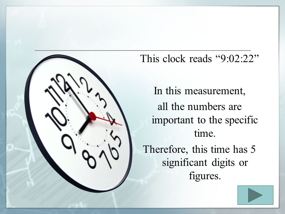 This clock reads 9:02:22 In this measurement, all the numbers are important to the specific time.