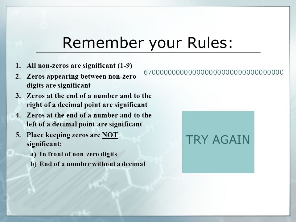Remember your Rules: TRY AGAIN All non-zeros are significant (1-9)