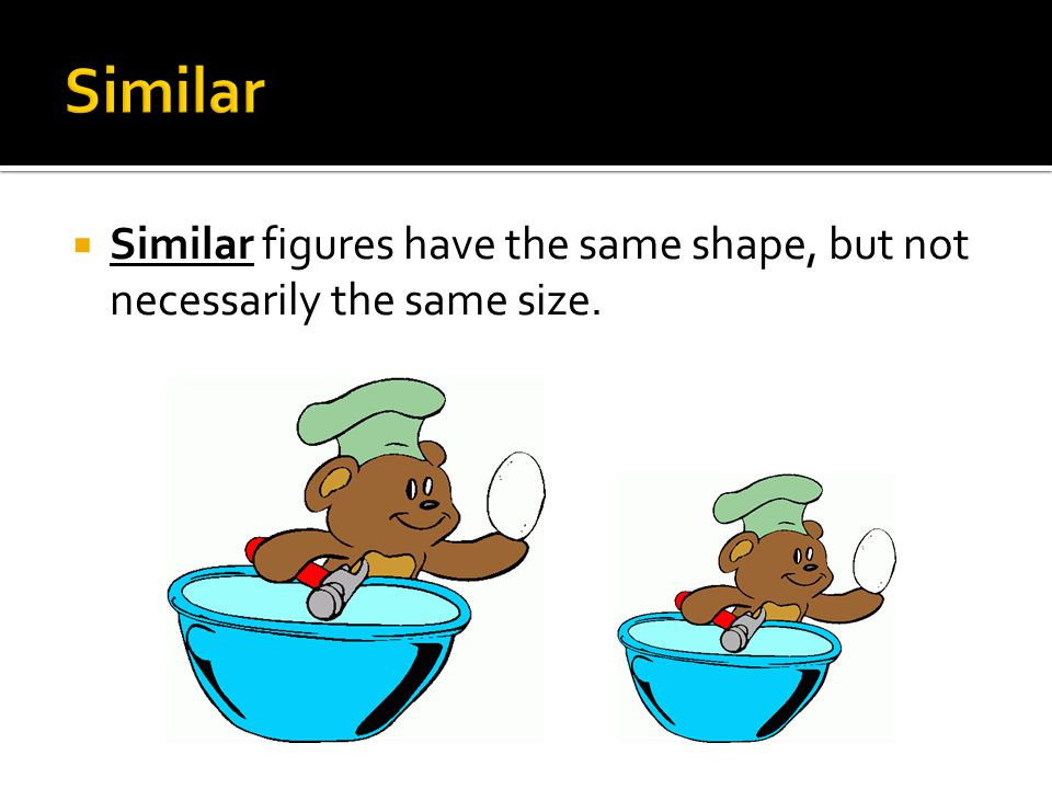 Similar Similar figures have the same shape, but not necessarily the same size.