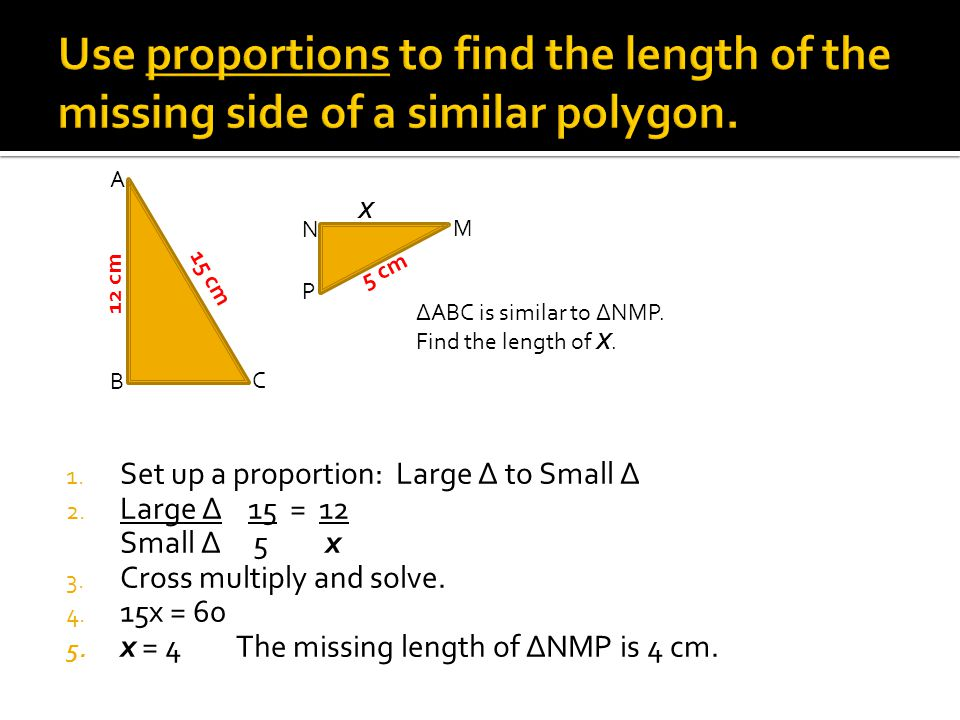 Use proportions to find the length of the missing side of a similar polygon.