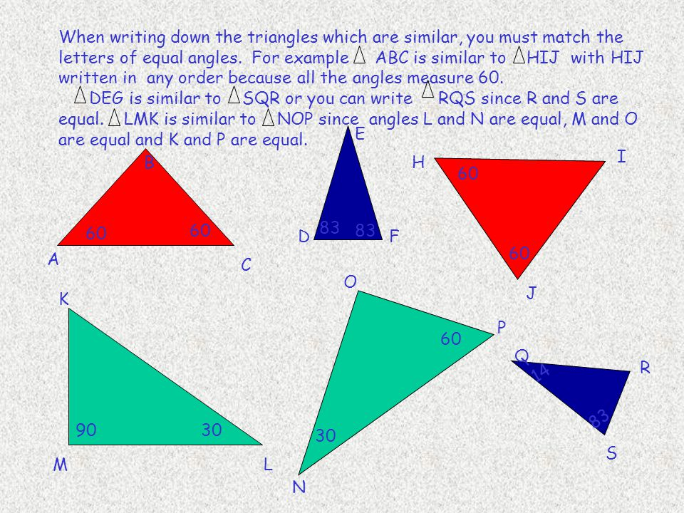 When writing down the triangles which are similar, you must match the letters of equal angles. For example ABC is similar to HIJ with HIJ written in any order because all the angles measure 60.