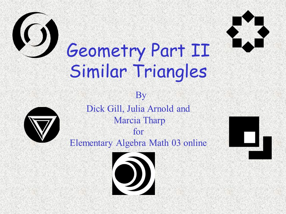Geometry Part II Similar Triangles By Dick Gill, Julia Arnold and Marcia Tharp for Elementary Algebra Math 03 online