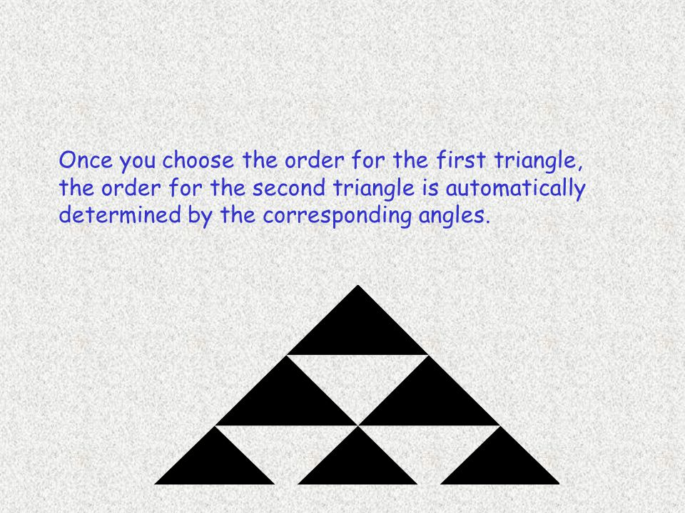 Once you choose the order for the first triangle, the order for the second triangle is automatically determined by the corresponding angles.