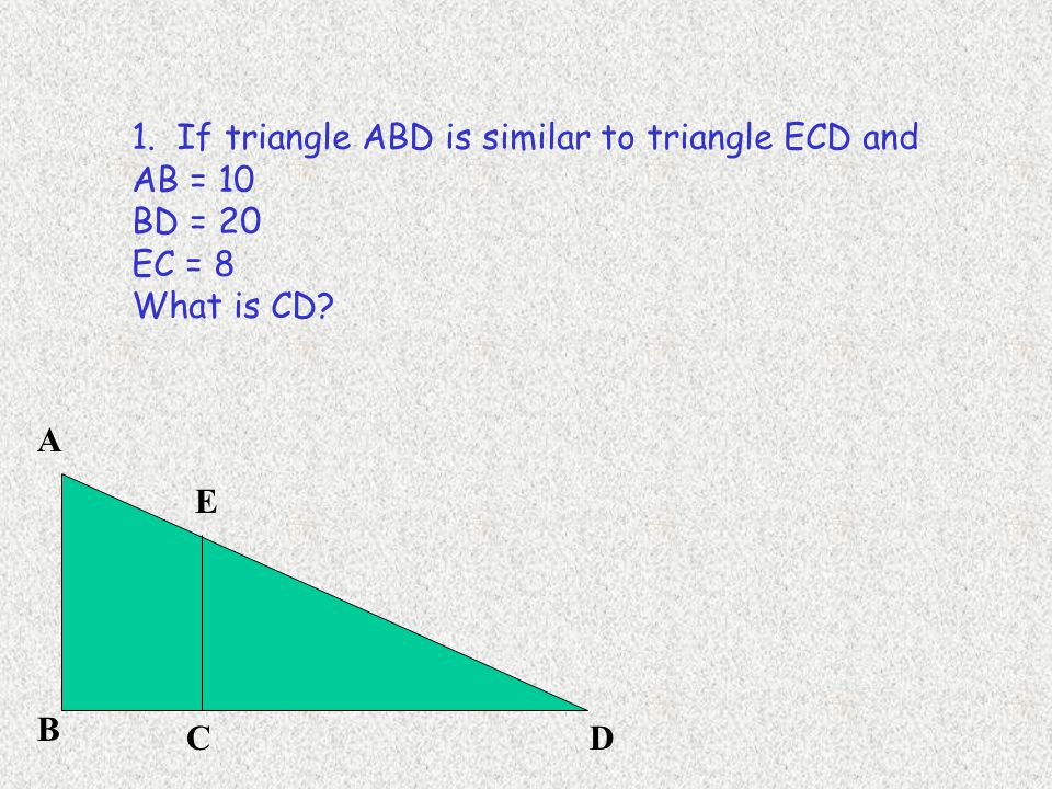 1. If triangle ABD is similar to triangle ECD and
