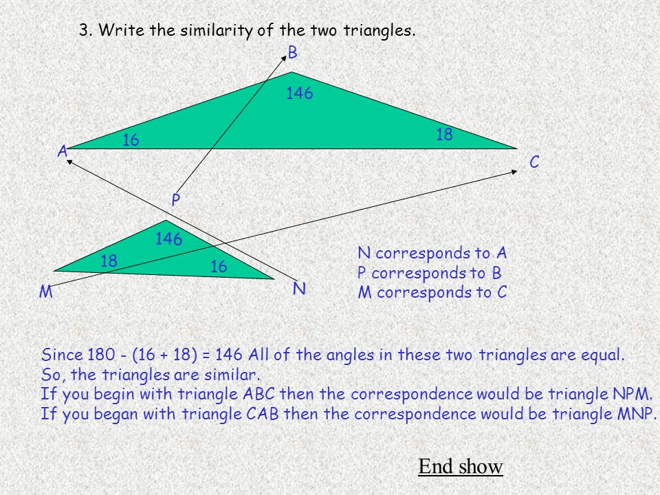 End show 3. Write the similarity of the two triangles. B 146 18 16 A C
