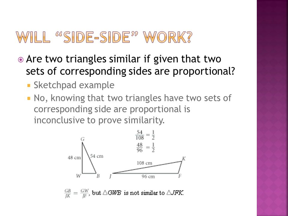 Will Side-Side Work Are two triangles similar if given that two sets of corresponding sides are proportional