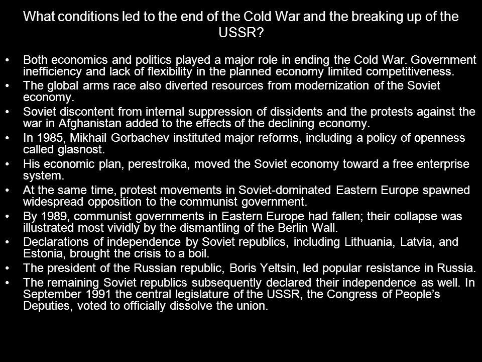 What conditions led to the end of the Cold War and the breaking up of the USSR
