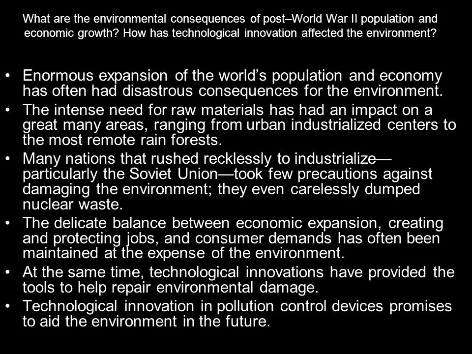 What are the environmental consequences of post–World War II population and economic growth How has technological innovation affected the environment