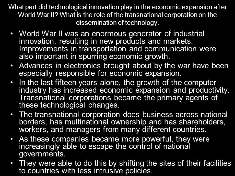 What part did technological innovation play in the economic expansion after World War II What is the role of the transnational corporation on the dissemination of technology.