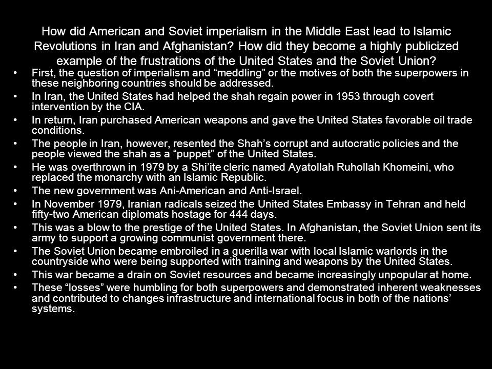 How did American and Soviet imperialism in the Middle East lead to Islamic Revolutions in Iran and Afghanistan How did they become a highly publicized example of the frustrations of the United States and the Soviet Union