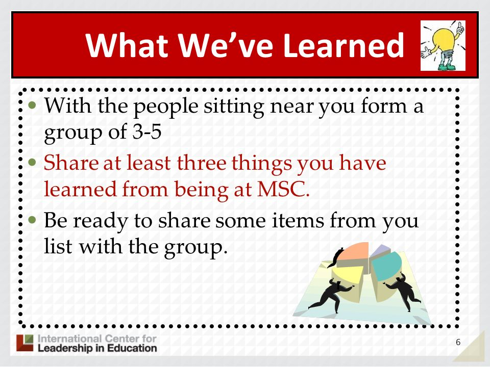 What We've LearnedWith the people sitting near you form a group of 3-5. Share at least three things you have learned from being at MSC.
