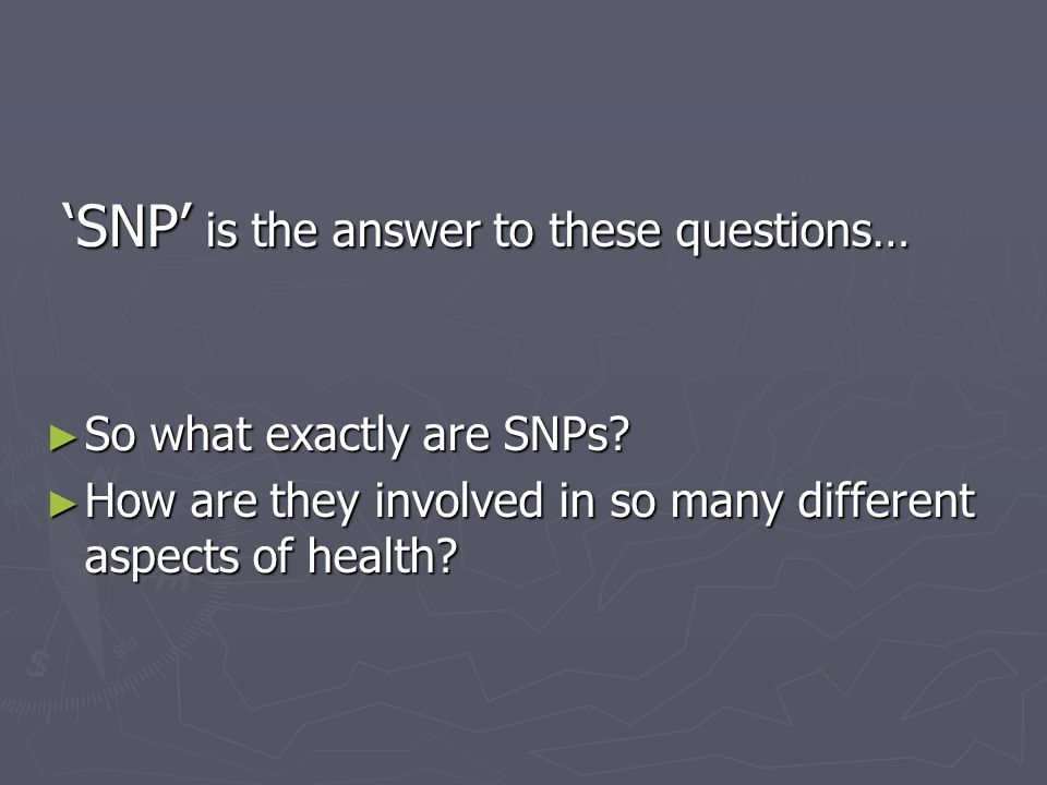 'SNP' is the answer to these questions…