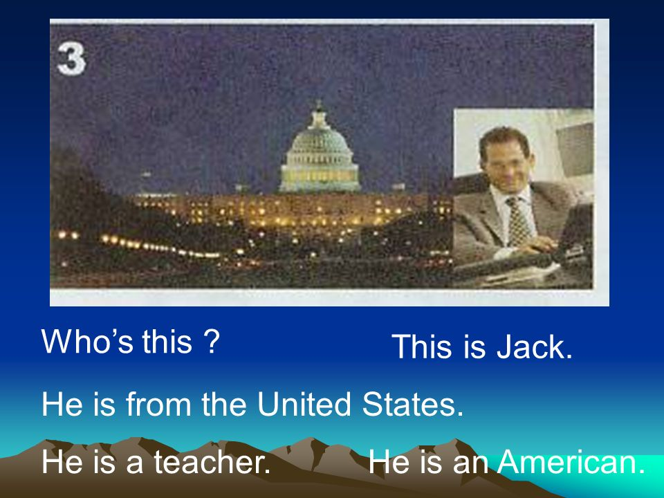 Who's this This is Jack. He is from the United States. He is a teacher. He is an American.