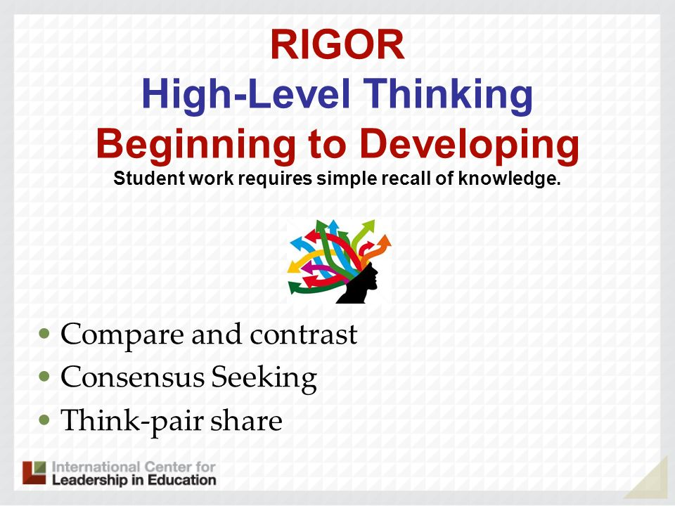 RIGOR High-Level Thinking Beginning to Developing Student work requires simple recall of knowledge.