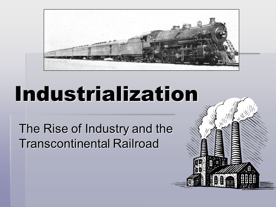 The Rise of Industry and the Transcontinental Railroad