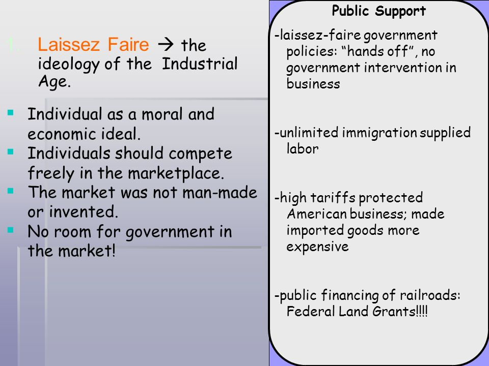 Laissez Faire  the ideology of the Industrial Age.