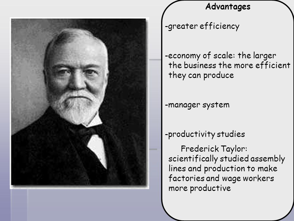 Advantages -greater efficiency. -economy of scale: the larger the business the more efficient they can produce.
