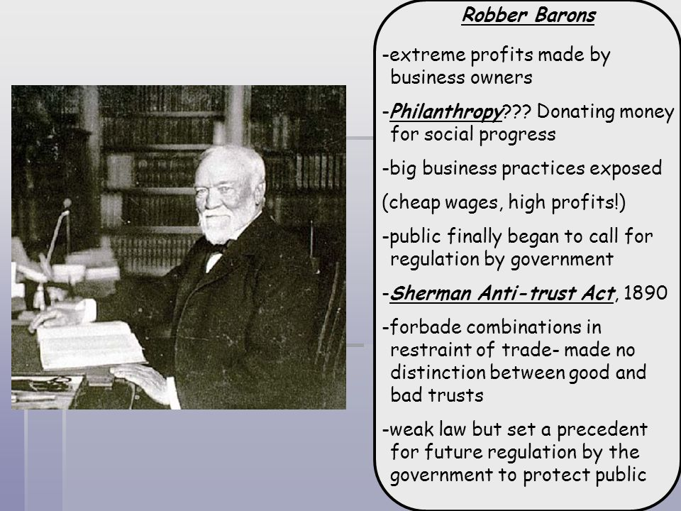 Robber Barons -extreme profits made by business owners. -Philanthropy Donating money for social progress.