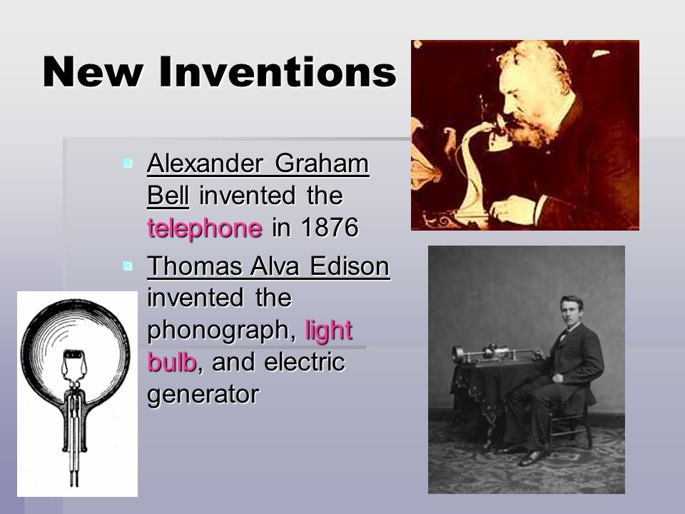 New Inventions Alexander Graham Bell invented the telephone in 1876