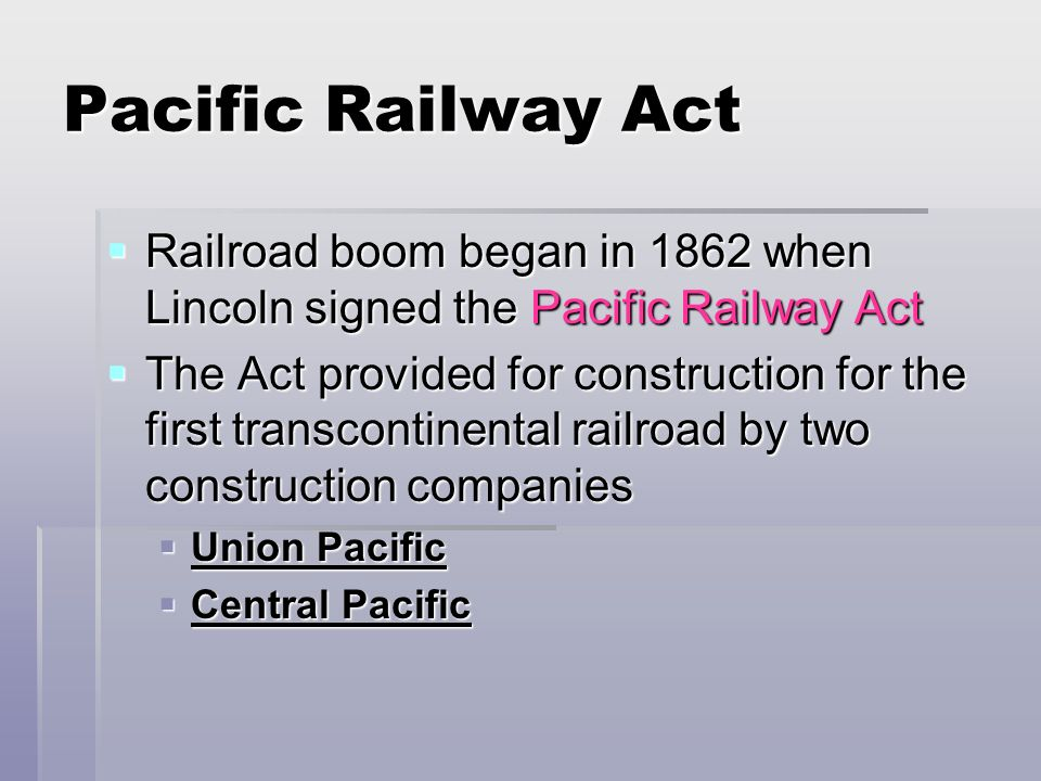 Pacific Railway ActRailroad boom began in 1862 when Lincoln signed the Pacific Railway Act.