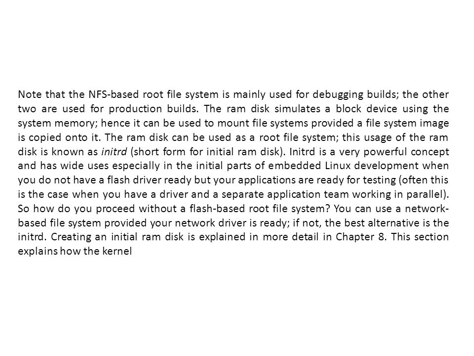 Note that the NFS-based root file system is mainly used for debugging builds; the other two are used for production builds.