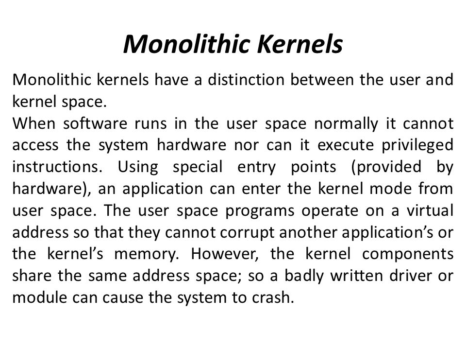 Monolithic Kernels Monolithic kernels have a distinction between the user and kernel space.