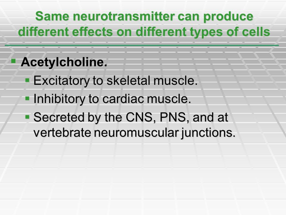 Same neurotransmitter can produce different effects on different types of cells