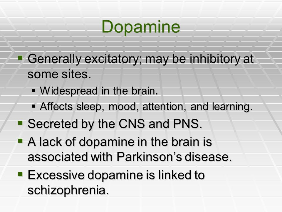 Dopamine Generally excitatory; may be inhibitory at some sites.