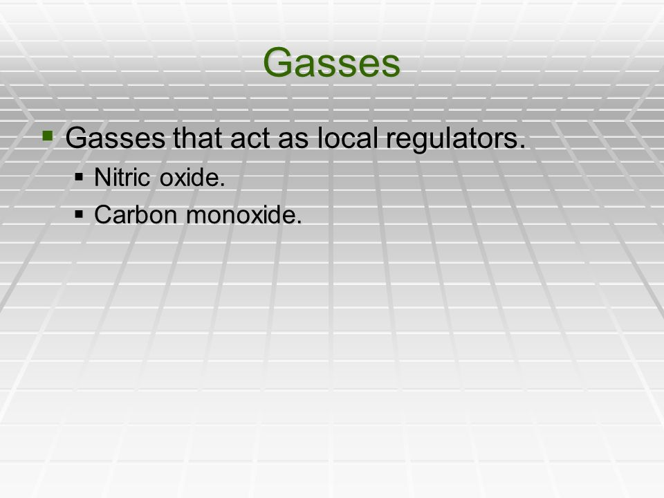 Gasses Gasses that act as local regulators. Nitric oxide.