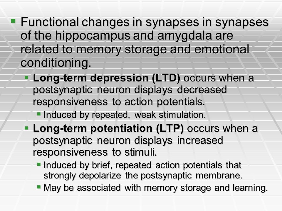 Functional changes in synapses in synapses of the hippocampus and amygdala are related to memory storage and emotional conditioning.