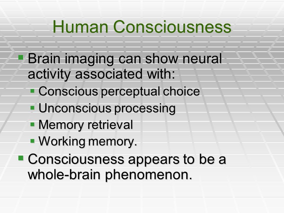 Human Consciousness Brain imaging can show neural activity associated with: Conscious perceptual choice.