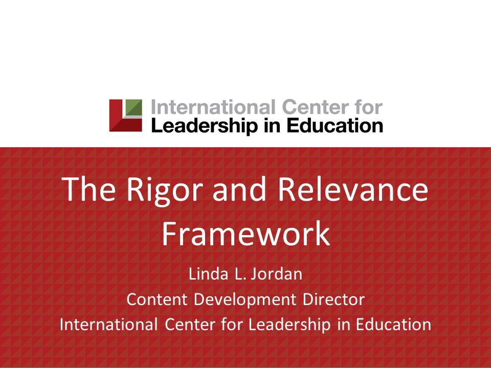 The Rigor and Relevance Framework